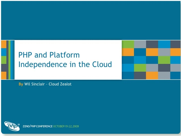 PHP and Platform Independence in the Cloud<br />ByWil Sinclair – Cloud Zealot<br />