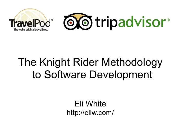 The Knight Rider Methodology   to Software Development             Eli White          http://eliw.com/