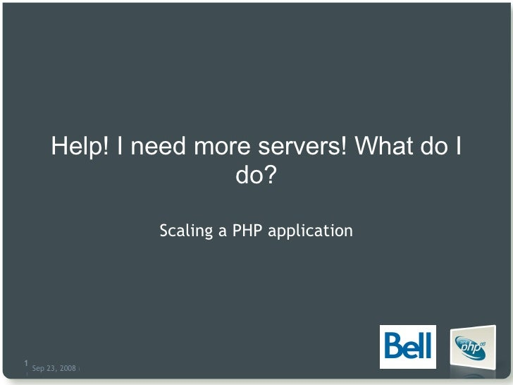 Help! I need more servers! What do I do? Scaling a PHP application