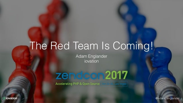 @adam_englander The Red Team Is Coming! Adam Englander iovation