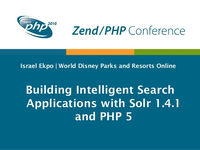 Israel Ekpo | World Disney Parks and Resorts Online Building Intelligent Search Applications with Solr 1.4.1 and PHP 5