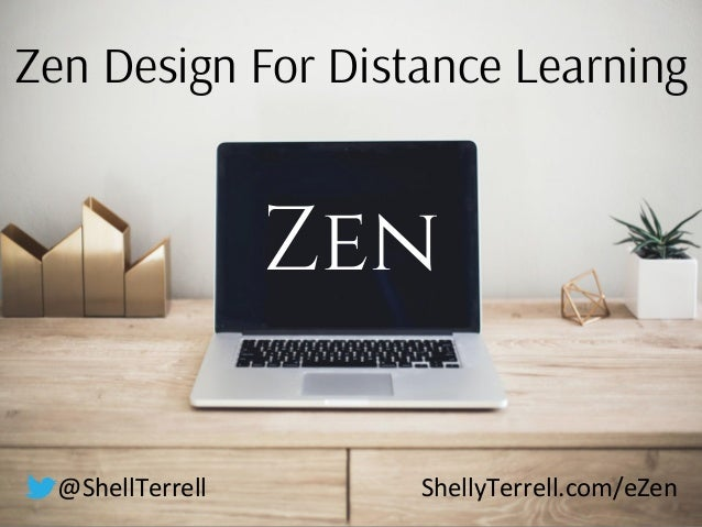 Zen Design For Distance Learning Zen @ShellTerrell ShellyTerrell.com/eZen