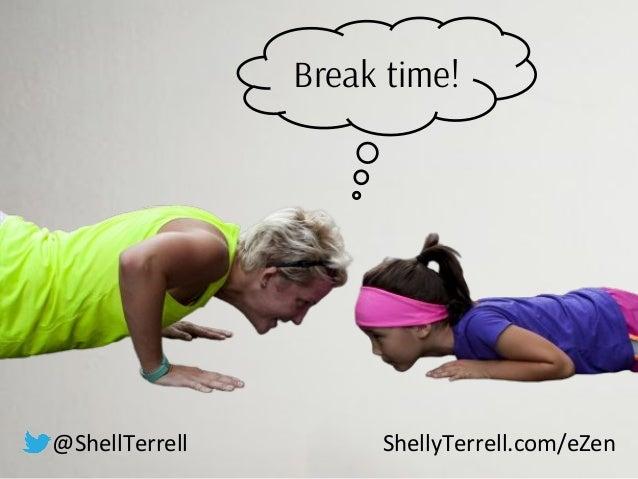 Break time! @ShellTerrell ShellyTerrell.com/eZen