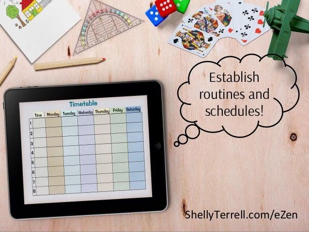 ShellyTerrell.com/eZen Establish routines and schedules!