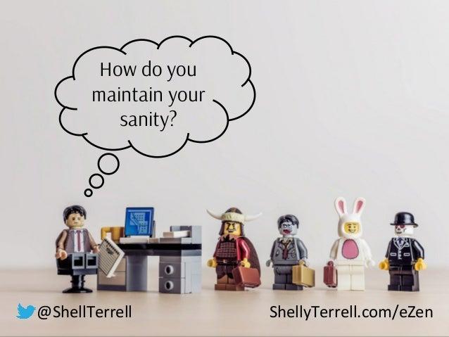 How do you maintain your sanity? @ShellTerrell ShellyTerrell.com/eZen