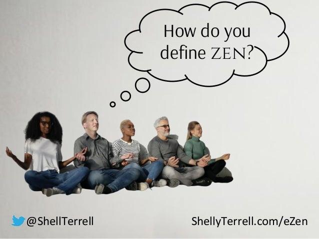 How do you define zen? @ShellTerrell ShellyTerrell.com/eZen