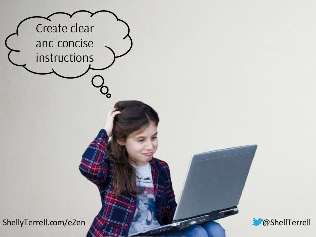 ShellyTerrell.com/eZen Create clear and concise instructions @ShellTerrell