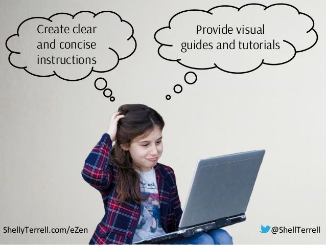 ShellyTerrell.com/eZen Create clear and concise instructions Provide visual guides and tutorials @ShellTerrell