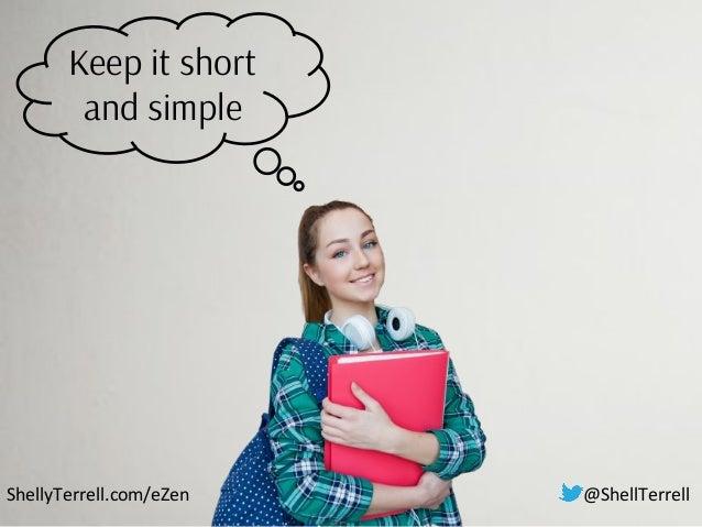 ShellyTerrell.com/eZen Keep it short and simple Less is more @ShellTerrell