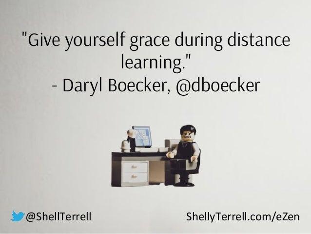 """Give yourself grace during distance learning."" - Daryl Boecker, @dboecker @ShellTerrell ShellyTerrell.com/eZen"