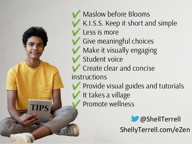 @ShellTerrell ShellyTerrell.com/eZen TIPS ✔ Maslow before Blooms ✔ K.I.S.S. Keep it short and simple ✔ Less is more ✔ Give...