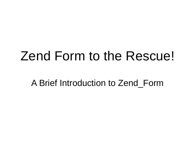 Zend Form to the Rescue! A Brief Introduction to Zend_Form