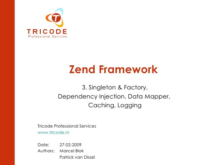 Zend Framework 3. Singleton & Factory, Dependency Injection, Data Mapper,  Caching, Logging Tricode Professional Services ...
