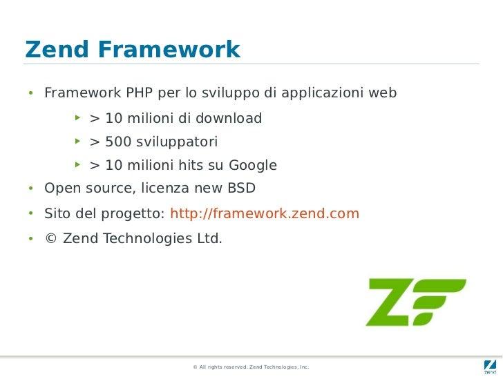 Zend Framework●   Framework PHP per lo sviluppo di applicazioni web        ▶   > 10 milioni di download        ▶   > 500 s...