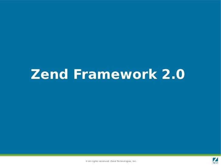 Zend Framework 2.0      © All rights reserved. Zend Technologies, Inc.