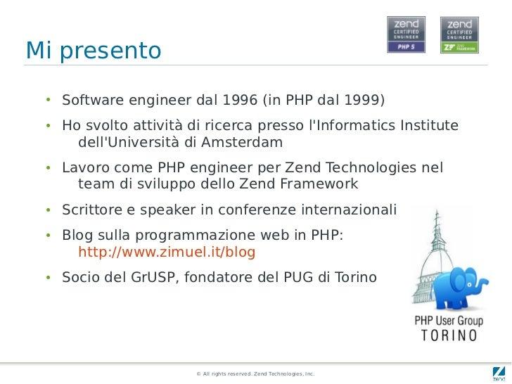 Mi presento ●   Software engineer dal 1996 (in PHP dal 1999) ●   Ho svolto attività di ricerca presso lInformatics Institu...