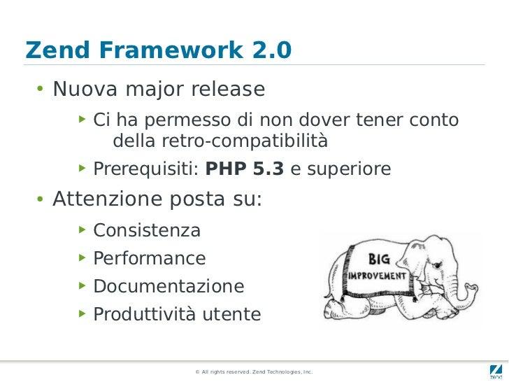 Zend Framework 2.0●   Nuova major release      ▶   Ci ha permesso di non dover tener conto            della retro-compatib...