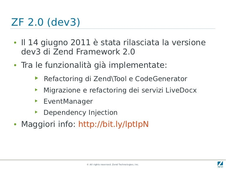 ZF 2.0 (dev3)●   Il 14 giugno 2011 è stata rilasciata la versione    dev3 di Zend Framework 2.0●   Tra le funzionalità già...