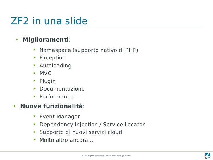 ZF2 in una slide    ●   Miglioramenti:           ▶   Namespace (supporto nativo di PHP)           ▶   Exception           ...
