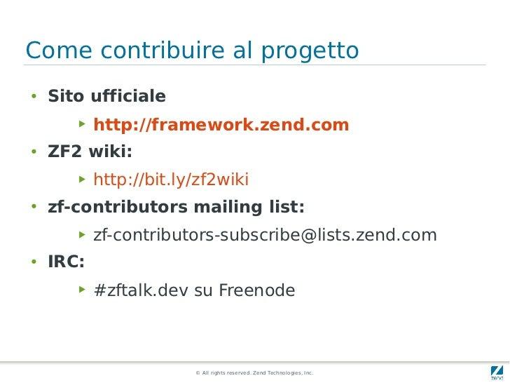 Come contribuire al progetto●   Sito ufficiale       ▶   http://framework.zend.com●   ZF2 wiki:       ▶   http://bit.ly/zf...
