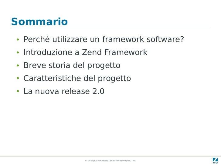 Sommario●   Perchè utilizzare un framework software?●   Introduzione a Zend Framework●   Breve storia del progetto●   Cara...