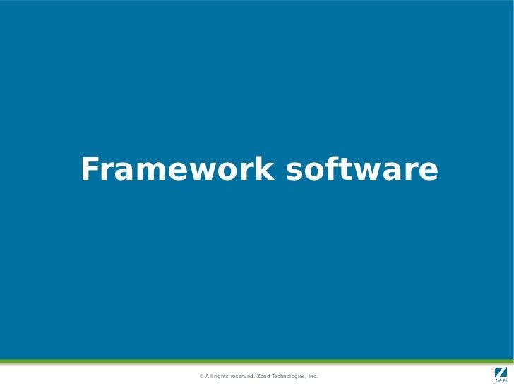 Framework software     © All rights reserved. Zend Technologies, Inc.