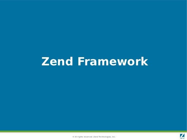 Zend Framework    © All rights reserved. Zend Technologies, Inc.