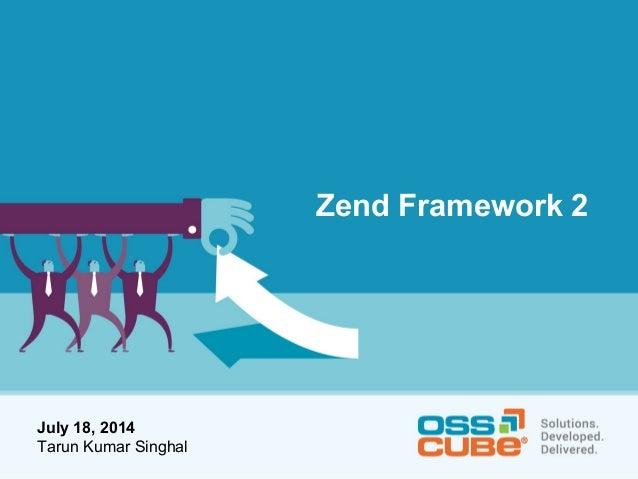 July 18, 2014 Tarun Kumar Singhal Zend Framework 2