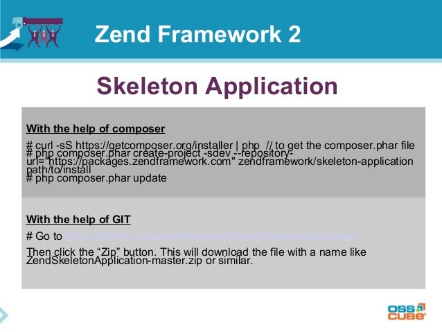 Skeleton Application With the help of composer # curl -sS https://getcomposer.org/installer   php // to get the composer.p...