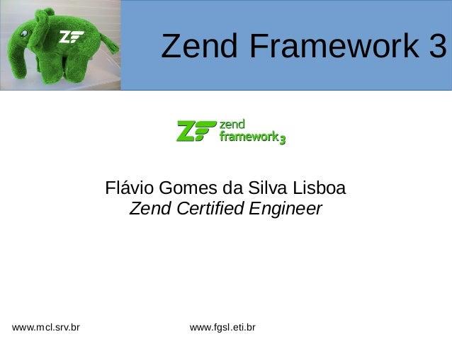 Flávio Gomes da Silva Lisboa Zend Certified Engineer Zend Framework 3 www.fgsl.eti.brwww.mcl.srv.br