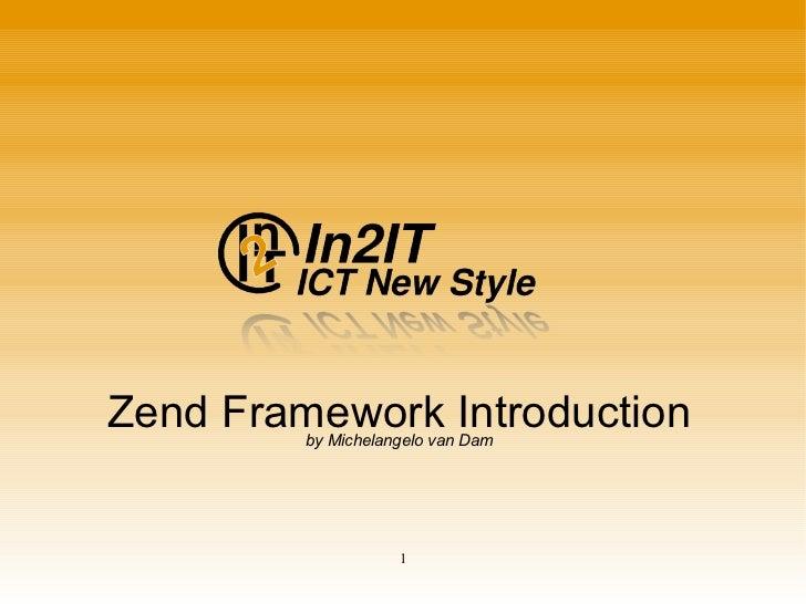 Zend Framework Introduction by Michelangelo van Dam