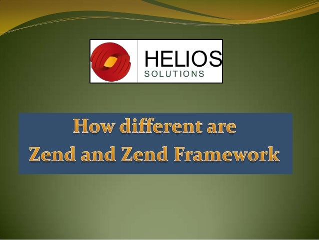  Do you know...?  Zend and Zend Framework are different from one another...???