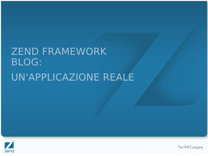 ZEND FRAMEWORK BLOG: UN'APPLICAZIONE REALE                         Copyright © 2007, Zend Technologies Inc.