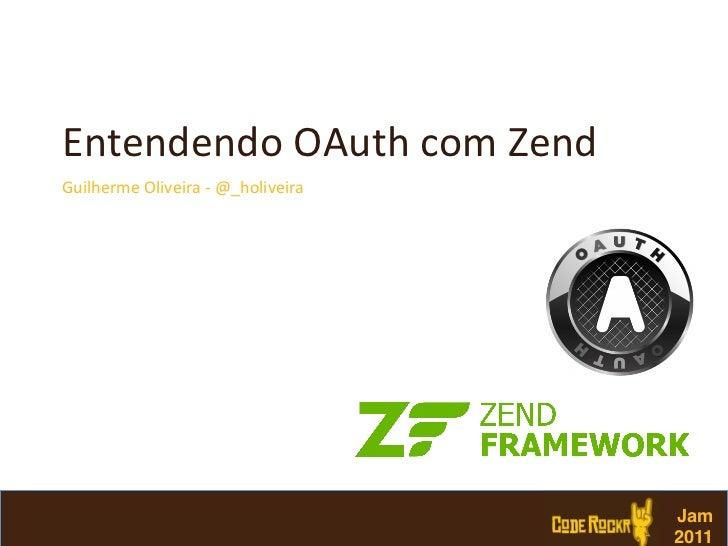 Entendendo OAuth com Zend Guilherme Oliveira -‐ @_holiveira                                              ...
