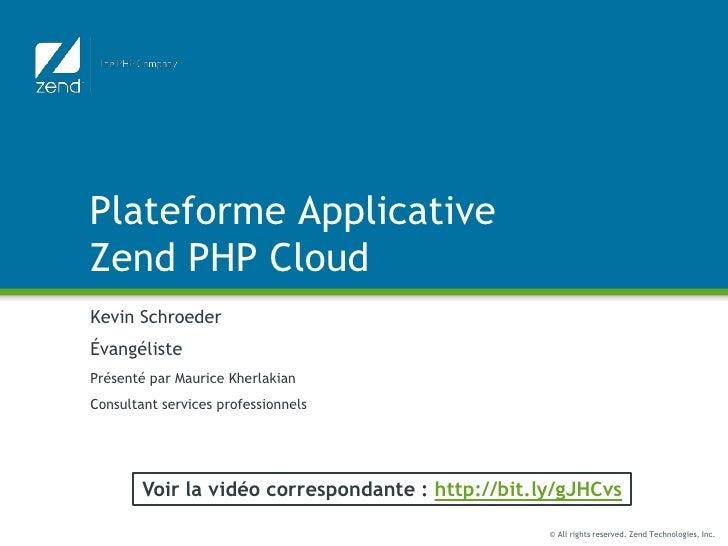 Plateforme ApplicativeZend PHP Cloud<br />Kevin Schroeder<br />Évangéliste<br />Présenté par Maurice Kherlakian<br />Consu...