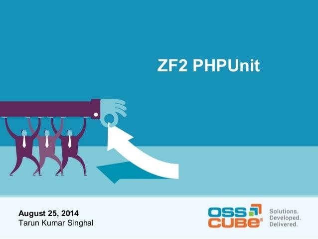 August 25, 2014  Tarun Kumar Singhal  ZF2 PHPUnit