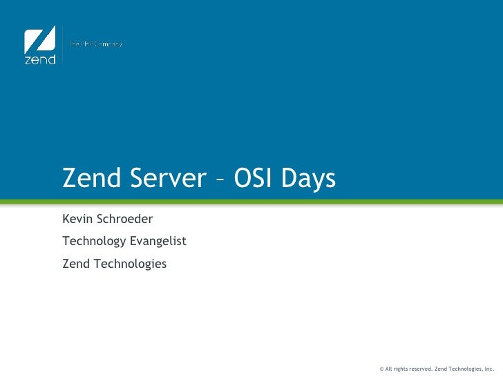 Zend Server – OSI Days<br />Kevin Schroeder<br />Technology Evangelist<br />Zend Technologies<br />