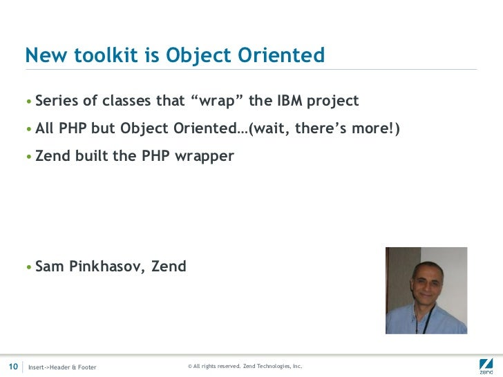 """New toolkit is Object Oriented     • Series of classes that """"wrap"""" the IBM project     • All PHP but Object Oriented…(wait..."""