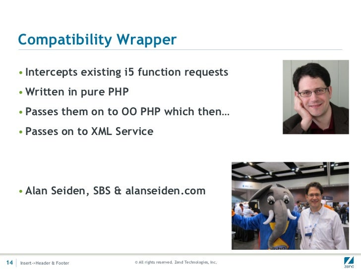 Compatibility Wrapper     • Intercepts existing i5 function requests     • Written in pure PHP     • Passes them on to OO ...