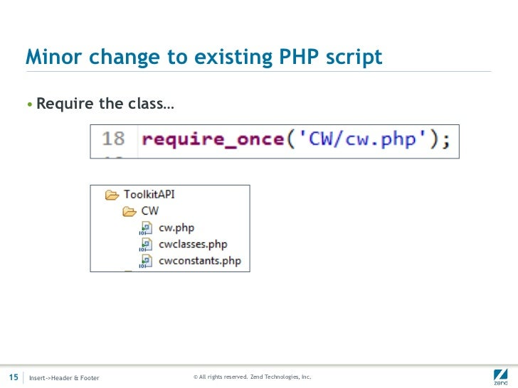 Minor change to existing PHP script     • Require the class…15   Insert->Header & Footer   © All rights reserved. Zend Tec...