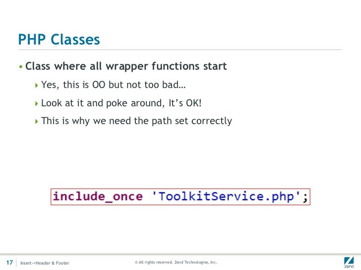 PHP Classes     • Class where all wrapper functions start          Yes, this is OO but not too bad…          Look at it ...