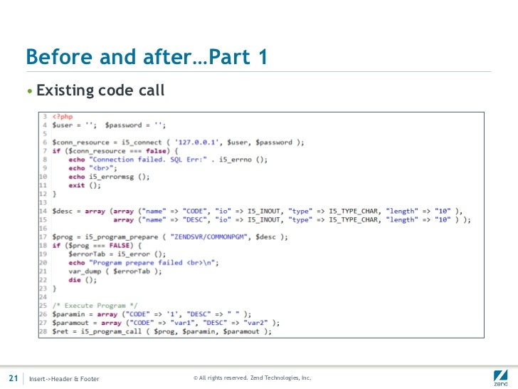 Before and after…Part 1     • Existing code call21   Insert->Header & Footer   © All rights reserved. Zend Technologies, I...