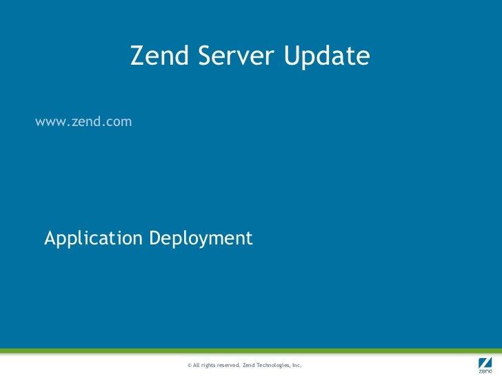Zend Server Updatewww.zend.com Application Deployment                © All rights reserved. Zend Technologies, Inc.