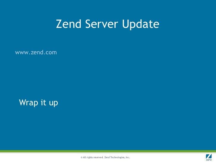Zend Server Updatewww.zend.com Wrap it up               © All rights reserved. Zend Technologies, Inc.
