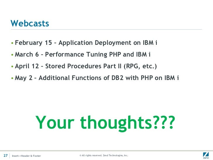 Webcasts     • February 15 – Application Deployment on IBM i     • March 6 – Performance Tuning PHP and IBM i     • April ...