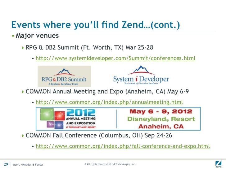 Events where you'll find Zend…(cont.)     • Major venues          RPG & DB2 Summit (Ft. Worth, TX) Mar 25-28             ...