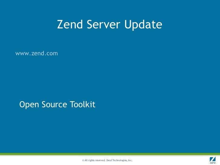 Zend Server Updatewww.zend.com Open Source Toolkit                © All rights reserved. Zend Technologies, Inc.