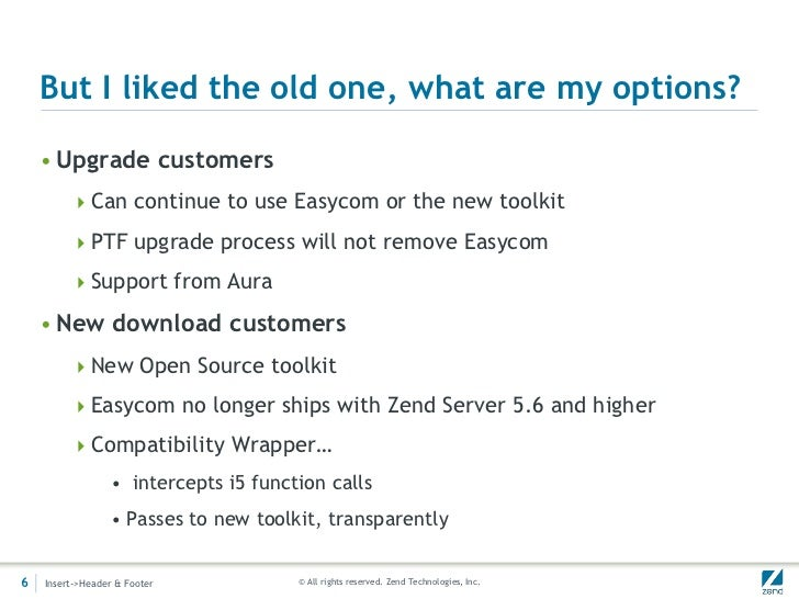 But I liked the old one, what are my options?    • Upgrade customers         Can continue to use Easycom or the new toolk...