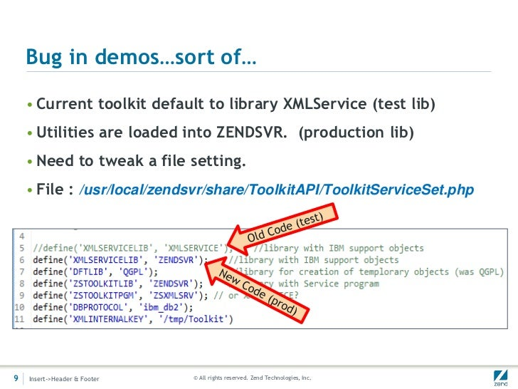 Bug in demos…sort of…    • Current toolkit default to library XMLService (test lib)    • Utilities are loaded into ZENDSVR...