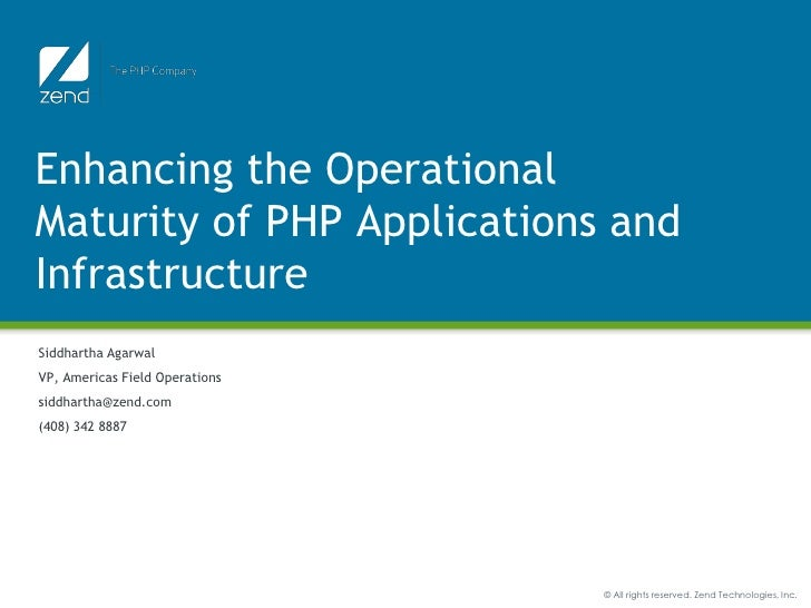 Enhancing the Operational Maturity of PHP Applications and Infrastructure Siddhartha Agarwal VP, Americas Field Operations...